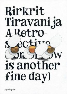 Rirkrit Tiravanija: A Retrospective: Tomorrow Is Another Fine Day