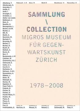Migros Museum Fur Gegenwartskunst Zurich, 1978-2008: Sammlung/Collection
