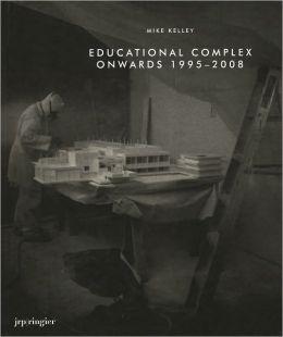 Mike Kelley: Educational Complex Onwards 1995-2008