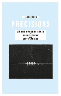 Precisions on the Present State of Architecture and City Planning