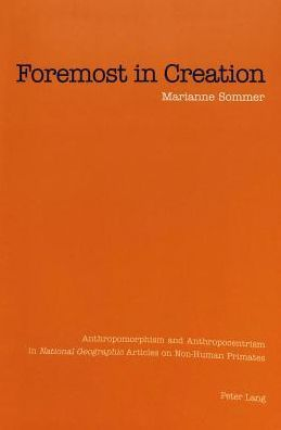 Foremost in Creation: Anthropomorphism and Anthropocentrism in National Geographic Articles on Non-human-primates