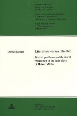 Literature Versus Theatre: Textual Problems and Theatrical Realization in the Later Plays of Heiner Muller