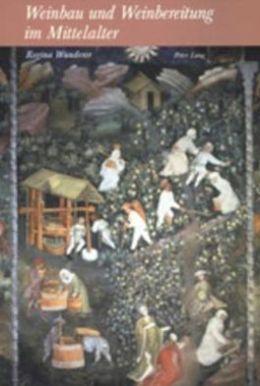 Weinbau und Weinbereitung im Mittelalter: Unter Besonderer Beruecksichtigung der Mittelhochdeutschen Pelz- und Weinbuecher