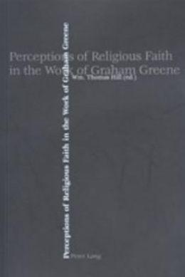 Perceptions of Religious Faith in the Work of Graham Greene