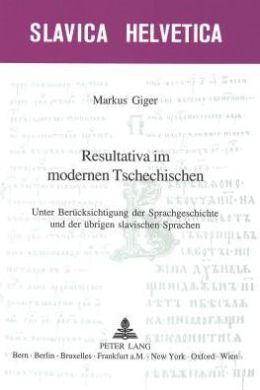 Resultativa Im Modernen Tschechischen: Unter Berucksichtigung der Sprachgeschichte und der Ubrigen Slavischen Sprachen