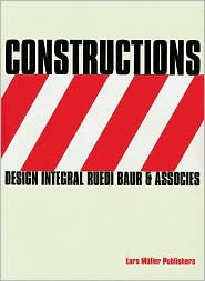 Constructions: Design Integral Ruedi Baur and Associates