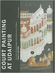 Court Painting at Udaipur: Art under the Patronage of the Maharanas of Mewar