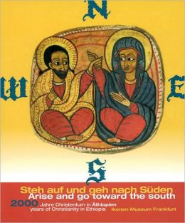 Arise and Go Toward the South: 2000 Years of Christianity in Ethiopia