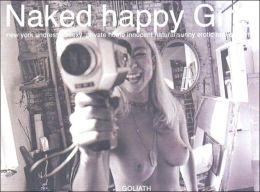 Naked Happy Girls: New York Undressed Sexy Private Innocent Natural Sunny Erotic Real and Playful