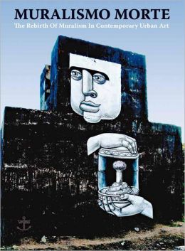Muralismo Morte: The Rebirth of Muralism in Contemporary Urban Art
