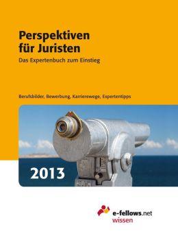 Perspektiven für Juristen 2013: Das Expertenbuch zum Einstieg