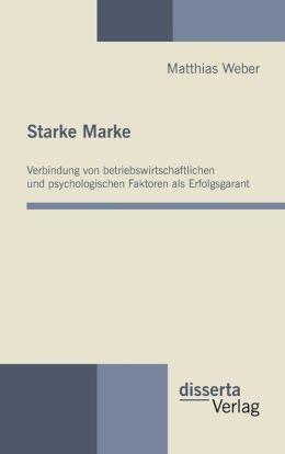 Starke Marke: Verbindung von betriebswirtschaftlichen und psychologischen Faktoren als Erfolgsgarant