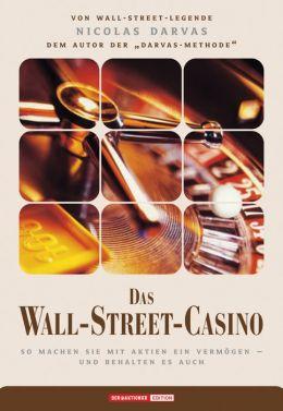 Das Wall-Street-Casino: So machen Sie mit Aktien ein Vermögen - und behalten es auch