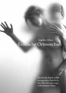 Erotische Ortswechsel: Anregende Geschichten über Sex an ungewöhnlichen Orten