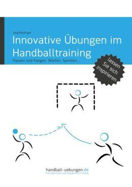 Innovative Übungen im Handballtraining: Passen und Fangen, Werfen, Sprinten...