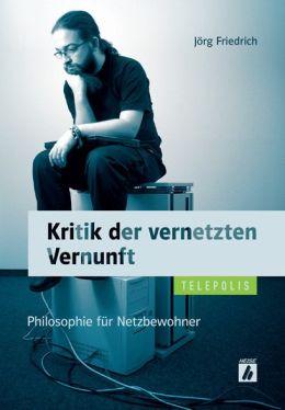 Kritik der vernetzten Vernunft (TELEPOLIS): Philosophie für Netzbewohner