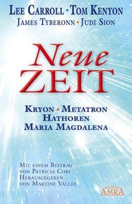 Neue Zeit: Botschaften von Kryon, Metatron, den Hathoren und Maria Magdalena