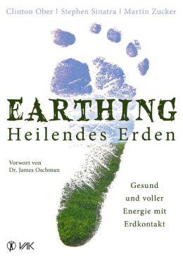 Earthing - Heilendes Erden: Gesund und voller Energie mit Erdkontakt