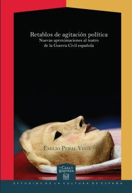 Retablos de agitación política.: Nuevas aproximaciones al teatro de la Guerra Civil española.