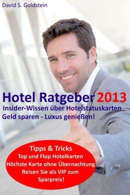 Hotel Ratgeber 2013: Insider-Wissen über Hotelstatuskarten. Geld sparen - Luxus genießen!