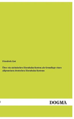 Uber Ein Sachsisches Eisenbahn-System ALS Grundlage Eines Allgemeinen Deutschen Eisenbahn-Systems