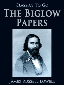 The Biglow Papers: Revised Edition of Original Version