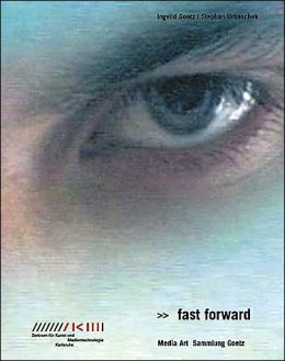 Fast Forward: Media Art: Sammlung Goetz