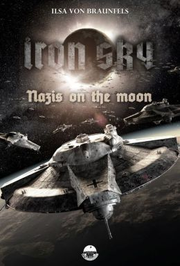 Iron Sky: Destiny - Nazis on the moon: An Iron Sky short story