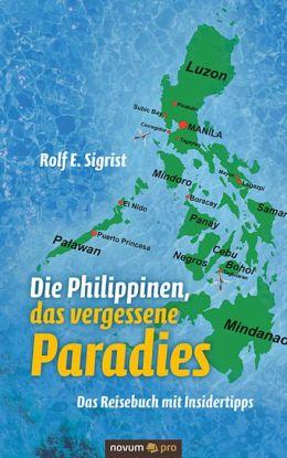Die Philippinen, das vergessene Paradies: Das Reisebuch mit Insidertipps