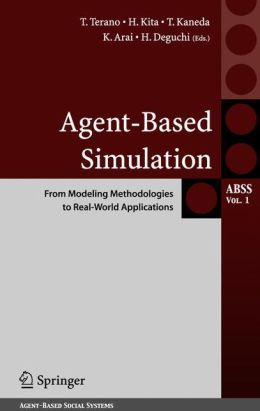 Agent-Based Simulation: From Modeling Methodologies to Real-World Applications: Post Proceedings of the Third International Workshop on Agent-Based Approaches in Economic and Social Complex Systems 2004