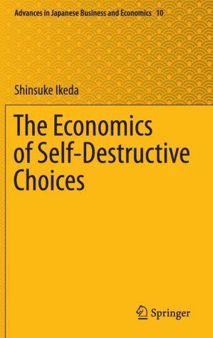 The Economics of Self-Destructive Choices
