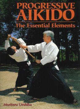 Progressive Aikido: The Essential Elements