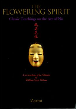The Flowering Spirit: Classic Teachings on the Art of N-o