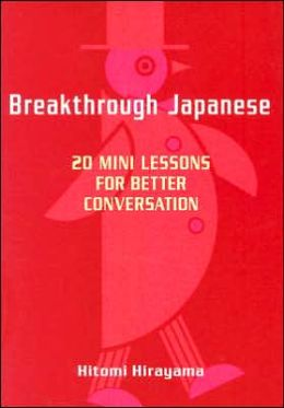 Breakthrough Japanese: 20 Mini Lessons for Better Conversation
