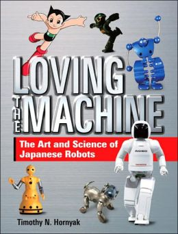 Loving the Machine: The Art and Science of Japanese Robots