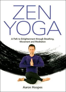 Zen Yoga: A Path To Enlightenment Through Breathing, Movement and Meditation