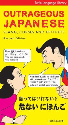 Outrageous Japanese: Slang, Curses and Epithets
