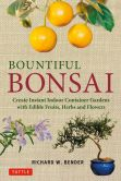 Book Cover Image. Title: Bountiful Bonsai:  Create Instant Indoor Container Gardens with Edible Fruits, Herbs and Flowers, Author: Richard W. Bender