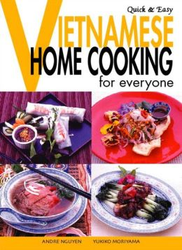 Quick & Easy Vietnamese: Home Cooking for Everyone