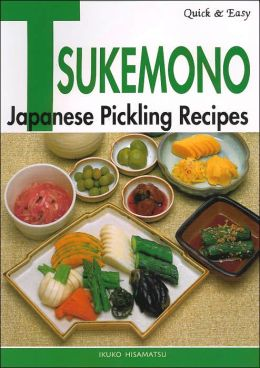 Quick and Easy: Tsukemono- Japanese Pickling Recipes (Quick and Easy Series)