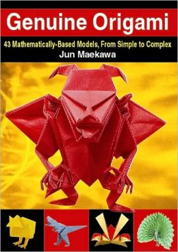 Genuine Origami: 43 Mathematically-Based Models, From Simple to Complex