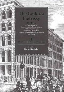 The Iwakura Embassy, 1871-1873: A True Account of the Ambassador Extraordinary and Plenipotentiary's Journal of Observation Through the United States of America and Europe