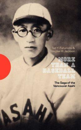 More Than a Baseball Team: The Saga of the Vancouver Asahi