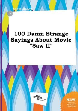 100 Damn Strange Sayings About Movie