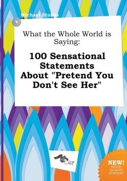 What the Whole World Is Saying: 100 Sensational Statements about