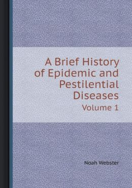 A Brief History of Epidemic and Pestilential Diseases Volume 1