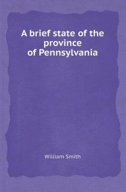 A Brief State of the Province of Pennsylvania