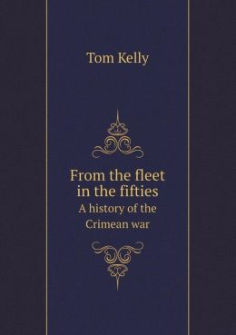 From the fleet in the fifties A history of the Crimean war