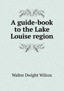 A guide-book to the Lake Louise region