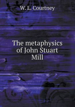 The metaphysics of John Stuart Mill